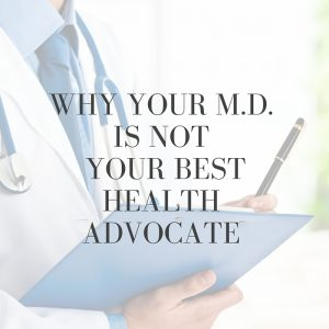 Why your MD is not your best health advocate