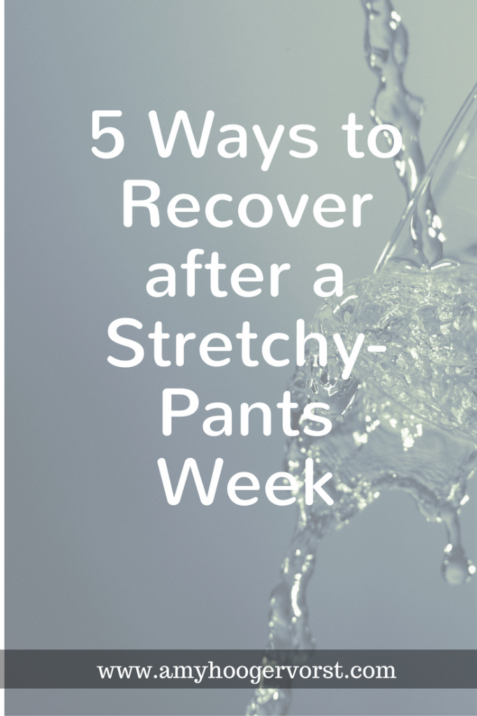 5 ways to recover after a stretchy-pants week