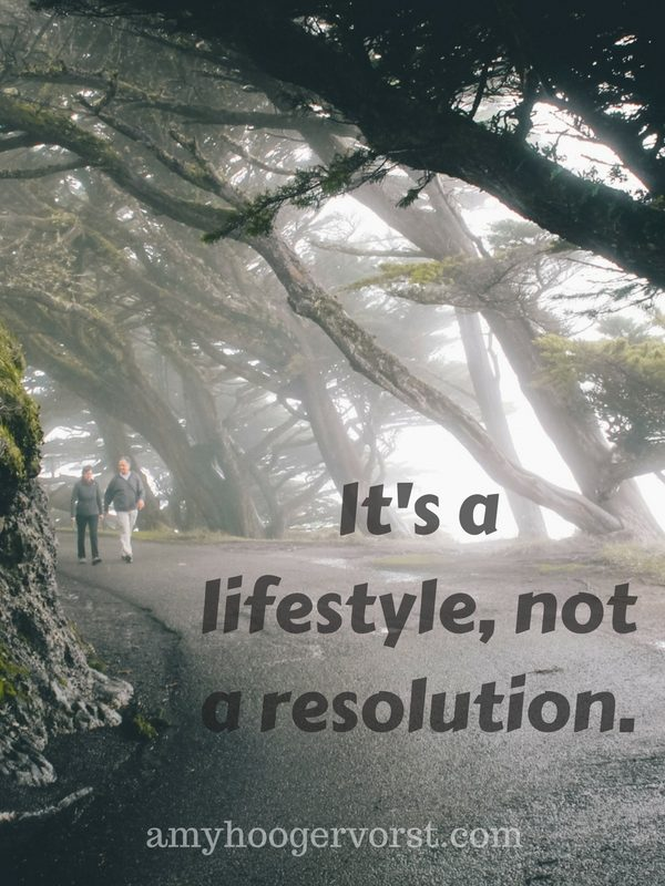 Resolutions? Forget Those and Create a Lifestyle